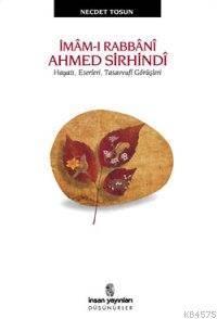 İmâm-I Rabbânî Ahmed Sirhindî; Hayatı, Eserleri, Tasavvufi Görüşleri