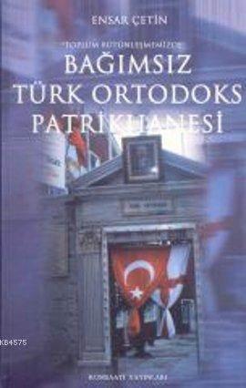 Toplum Bütünleşmemizde Bağımsız Türk Ortodoks Patrikhanesi