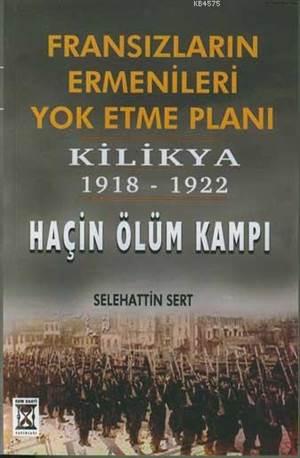 Fransızların Ermenileri Yok Etme Planı; Kilikya 1918-1922 Haçin Ölüm Kampı
