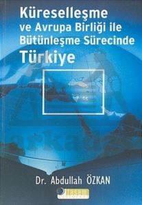 Küreselleşme ve Avrupa Birliği ile Bütünleşme Sürecinde Türkiye