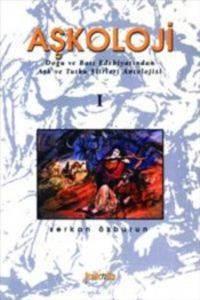 Aşkoloji I / Doğu ve Batı Edebiyatından Aşk ve Tutku Şiirleri Antolojisi