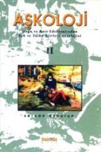 Aşkoloji II / Doğu ve Batı Edebiyatından Aşk ve Tutku Şiirleri Antolojisi