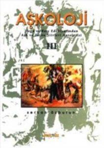 Aşkoloji III / Doğu ve Batı Edebiyatından Aşk ve Tutku Şiirleri Antolojisi