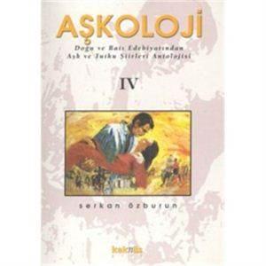 Aşkoloji IV / Doğu ve Batı Edebiyatından Aşk ve Tutku Şiirleri Antolojisi