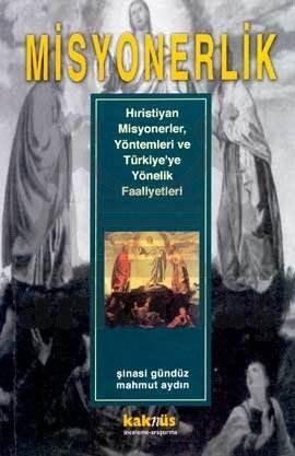 Misyonerlik Hıristiyan Misyonerler, Yöntemleri ve Türkiye'ye Yönelik Faaliyetleri