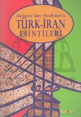 Akdeniz'den Hindistan'a Türk-İran Esintileri