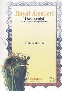 Hayal Alemleri (İbn Arabi ve Dinlerin Çeşitliliği Meselesi)