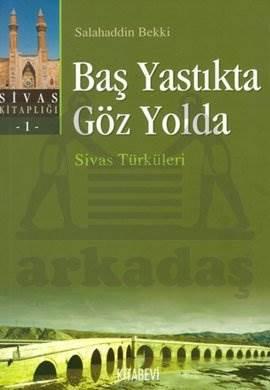Baş Yastıkta Göz Yolda Sivas Türküleri Sivas Kitaplığı 1