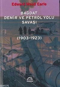 Bagdat Demir ve Petrol Yolu Savasi; (1903-1923)