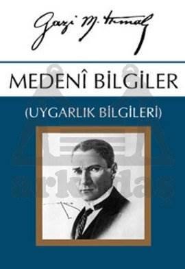 Medeni Bilgiler (Uygarlık Bilgileri) Gazi Mustafa Kemal