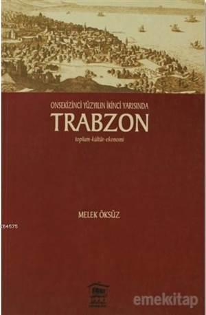 Onsekinci Yüzyılın İkinci Yarısında Trabzon; Toplum-Kültür-Ekonomi