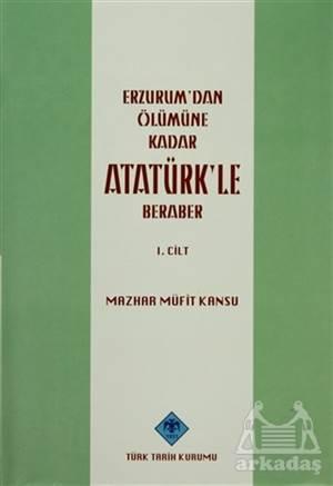 Erzurum'dan Ölümüne Kadar Atatürk'le Beraber Cilt:1