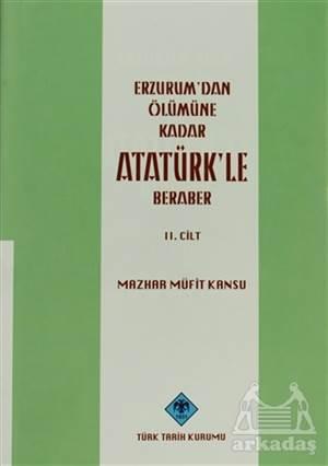 Erzurum'dan Ölümüne Kadar Atatürk'le Beraber Cilt: 2