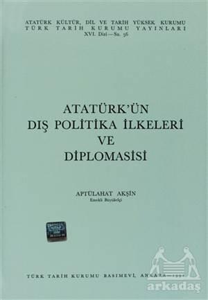Atatürk'Ün Dış Politika İlkeleri Ve Diplomasisi