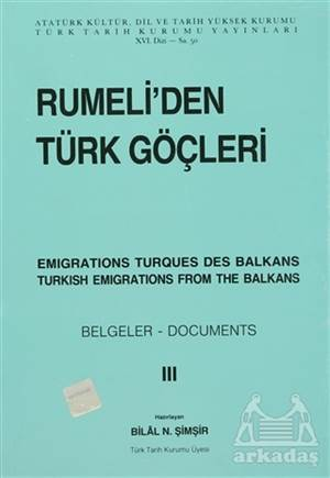 Rumeli'Den Türk Göçleri / Emigrations Turques Des Balkans / Turkish Emigrations From The Balkans Cilt: 3