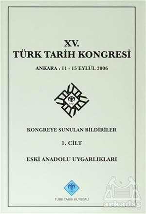 15. Türk Tarih Kongresi - 1. Cilt Eski Anadolu Uygarlıkları