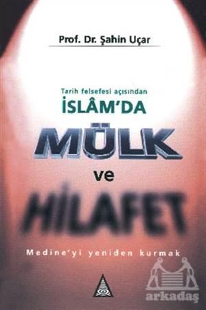 Tarih Felsefesi Açısından İslam'Da Mülk Ve Hilafet Medine'Yi Yeniden Kurmak