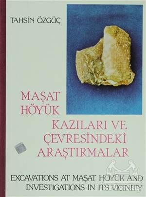 Maşat Höyük Kazıları Ve Çevresindeki Araştırmalar /Excavatıons At Maşat Höyük And Investıgatıons In Its Vıcınıty