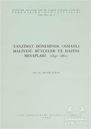 Tanzimat Döneminde Osmanlı Maliyesi: Bütçeler Ve Hazine Hesapları (1841-1861)