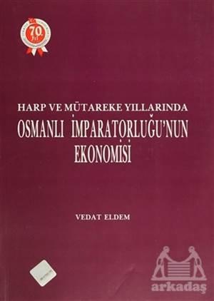 Harp Ve Mütareke Yıllarında Osmanlı İmparatorluğu'Nun Ekonomisi