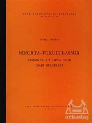 Ninurta-Tukulti-Assur Zamanına Ait Orta Asur İdari Belgeleri