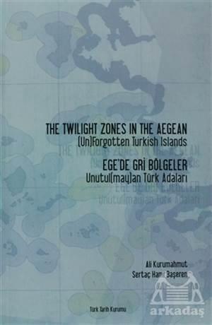 The Twilight Zones İn The Aegean (Un)Fogetten Turkish Islands / Ege'De Gri Bölgeler Unutul(May)An Türk Adaları
