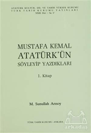 Mustafa Kemal Atatürk'Ün Söyleyip Yazdıkları 1. Kitap