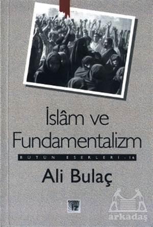 İslam Ve Fundamentalizm Bütün Eserleri 16