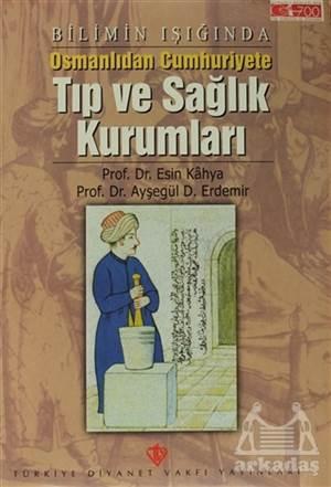Bilimin Işığında Osmanlıdan Cumhuriyete Tıp Ve Sağlık Kurumları