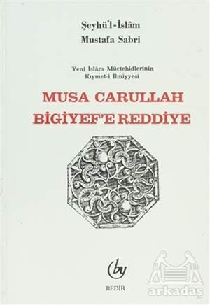Musa Carullah Bigiyef'e Reddiye/ Yeni İslam Müctehidlerinin Kıymet- İlmiyyesi
