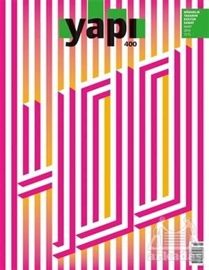 Yapı Dergisi Sayı: 400 / Mimarlık Tasarım Kültür Sanat Mart 2015