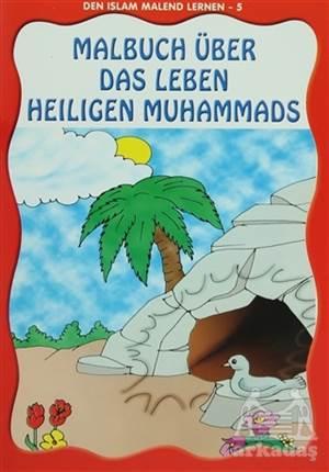 Den Islam Malend Lernen 5 - Malbuch Über Das Leben Unseres Propheten