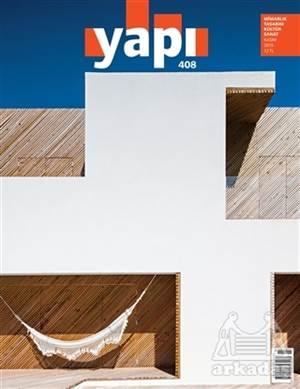 Yapı Dergisi Sayı : 408 / Mimarlık Tasarım Kültür Sanat Kasım 2015