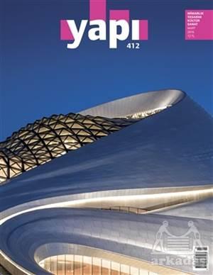 Yapı Dergisi Sayı : 412 / Mimarlık Tasarım Kültür Sanat Mart 2016