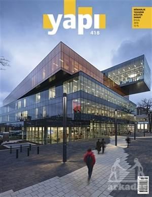 Yapı Dergisi Sayı : 418 / Mimarlık Tasarım Kültür Sanat Eylül 2016
