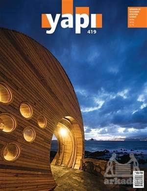 Yapı Dergisi Sayı : 419 / Mimarlık Tasarım Kültür Sanat Ekim 2016