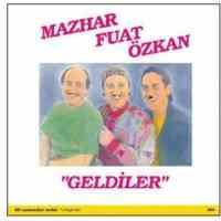 Mazhar Fuat Özkan - Geldi ...