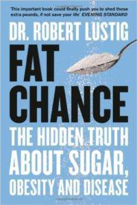 Fat Chance: The Hidden Truth About Sugar, Obesity and Desease
