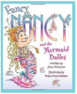 Fancy Nancy and the Mermaid Ballet [Hardcover]