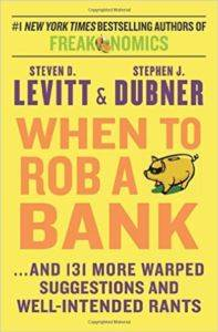 When to Rob a Bank... And 131 More Warped Suggestions and Well-Intended Rants