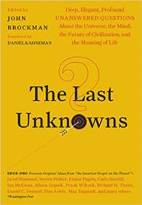 The Last Unknown: Deep, Elegant, Profound Unanswered Questions About The Universe, The Mind, The Future Of Civilization And The Meaning Of Life