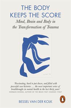 The Body Keeps The Score: Mind, Brain And Body İn The Transformation Of Trauma