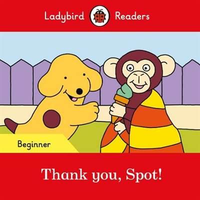Thank you, Spot! – Ladybird Readers Beginner Level