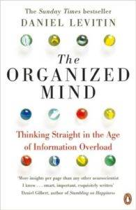 The Organized Mind: Thinking Straight İn The Age Of Information Overload
