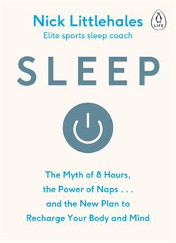 Sleep: The Myth Of 8 Hours, The Power Of Naps And The New Plan To Charge Your Body And Mind
