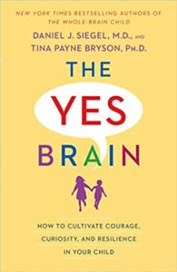 The Yes Brain: How To Cultuvate Courage, Curiosity And Resilience In Your Child