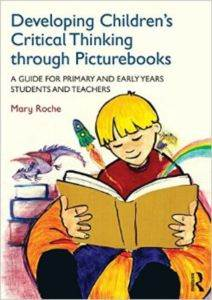 Developing Children's Critical Thinking Through Picturebooks : A Guide For Primary And Ear