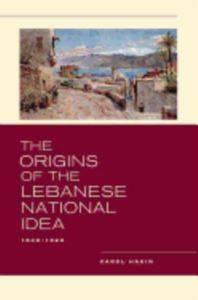 The origins of the Lebanese national idea, 1840-1920  Carol Hakim