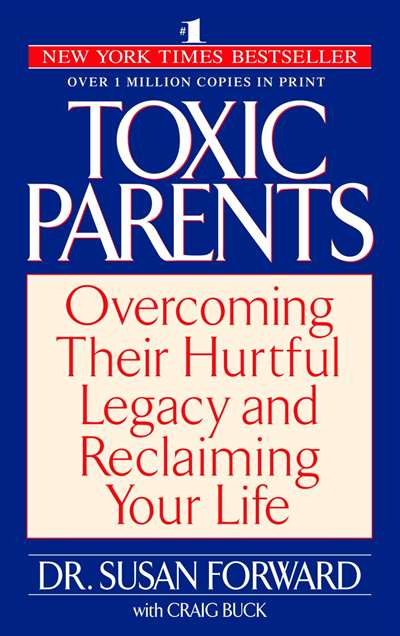 Toxic Parents: Overcoming Thei ...
