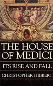 The House Of Medici: Its Rise  ...
